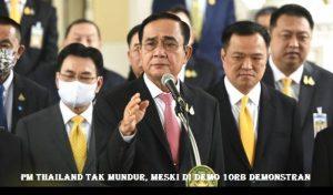 PM Thailand Tak Mundur, Meski Di Demo 10Rb Demonstran